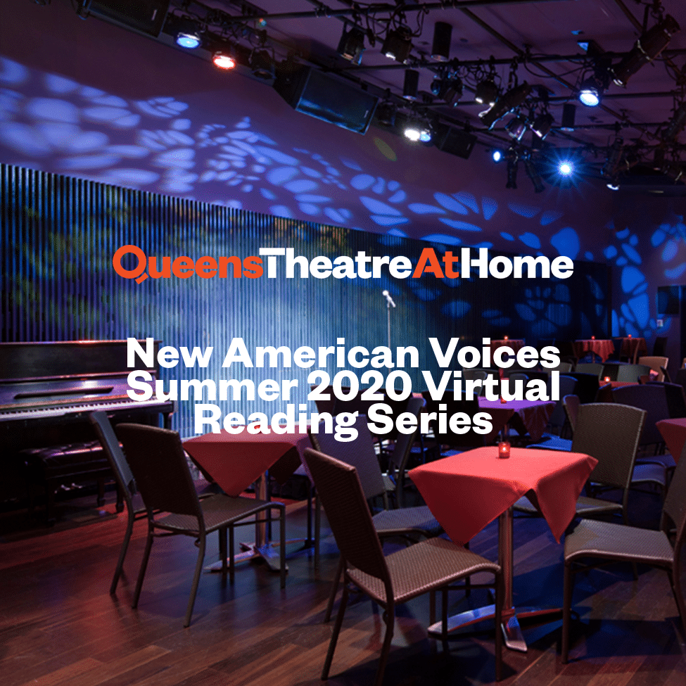 Queens Theatre At Home: New American Voices Summer 2020 Virtual Reading Series